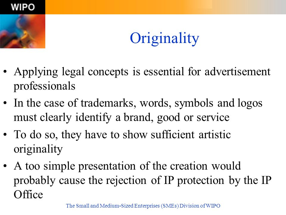 The Small and Medium-Sized Enterprises (SMEs) Division of WIPO Originality Applying legal concepts is essential for advertisement professionals In the