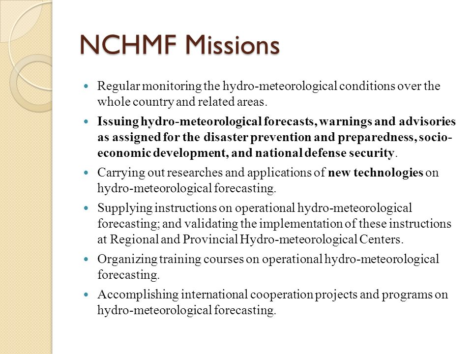 NCHMF Missions Regular monitoring the hydro-meteorological conditions over the whole country and related areas.
