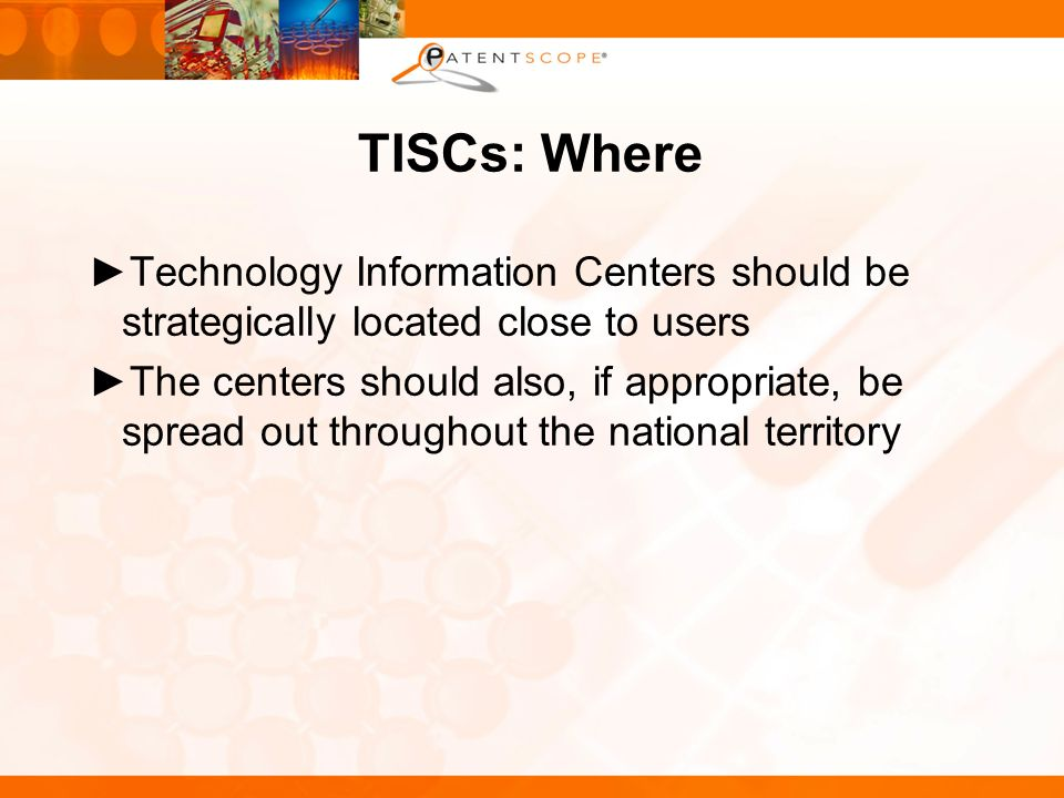 TISCs: Where Technology Information Centers should be strategically located close to users The centers should also, if appropriate, be spread out throughout the national territory