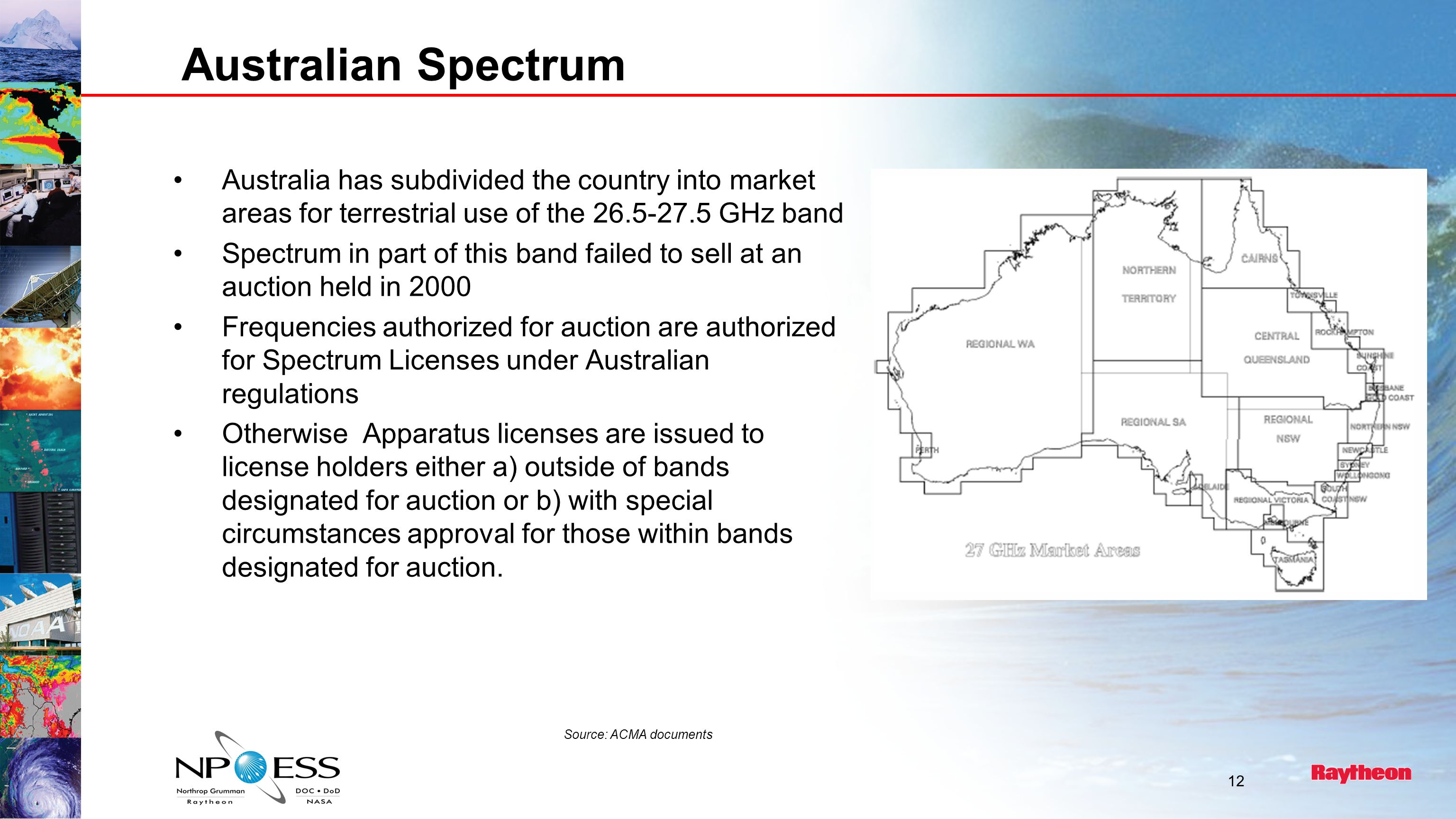 Australian Spectrum Australia has subdivided the country into market areas for terrestrial use of the 26.5-27.5 GHz band Spectrum in part of this band failed to sell at an auction held in 2000 Frequencies authorized for auction are authorized for Spectrum Licenses under Australian regulations Otherwise Apparatus licenses are issued to license holders either a) outside of bands designated for auction or b) with special circumstances approval for those within bands designated for auction.