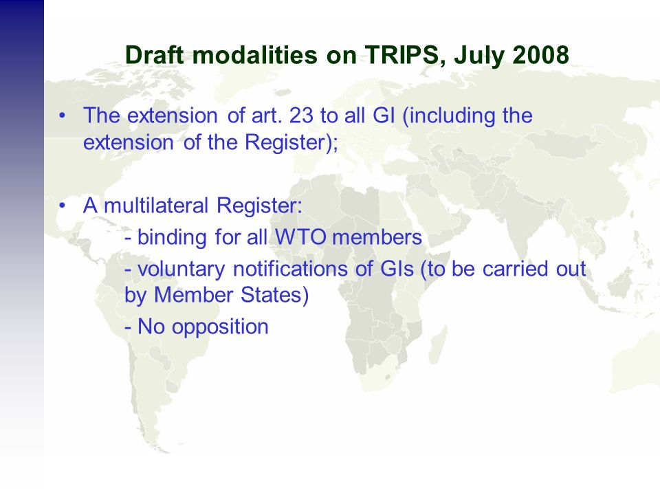 Draft modalities on TRIPS, July 2008 The extension of art. 23 to all GI (including the extension of the Register); A multilateral Register: - binding