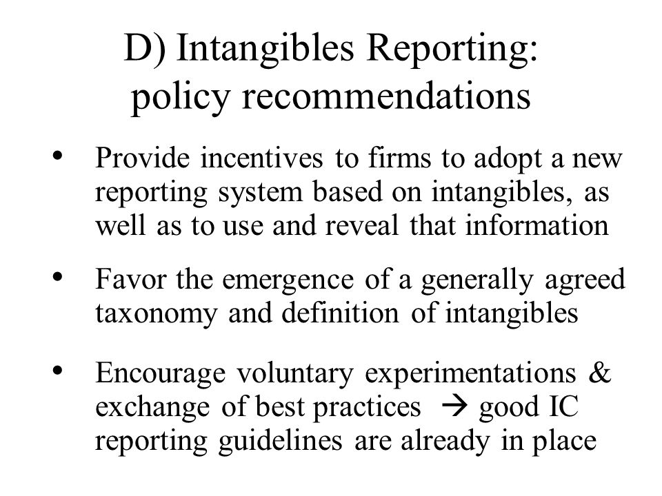 D) Intangibles Reporting: policy recommendations (contd) Identify a standardised set of intangibles indicators serving as minimum common information d