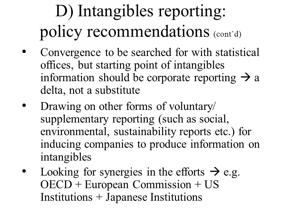 D) Intangibles Reporting: policy recommendations (contd) Induce information system/software providers to develop the collection of data on intangibles