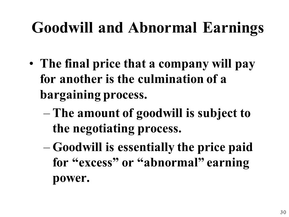 29 Purchased Goodwill Goodwill - the excess of the cost of an acquired company over the sum of the fair market value of its identifiable individual as