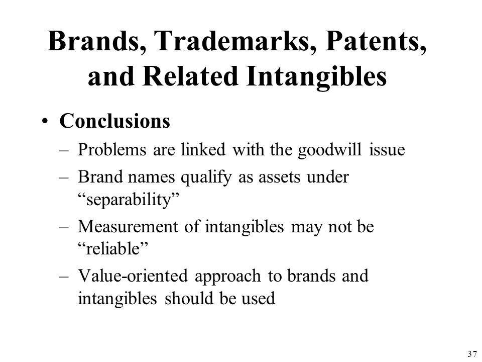 36 Brands, Trademarks, Patents, and Related Intangibles International Accounting Standards –IAS 38 Intangible assets only recognized if future benefit