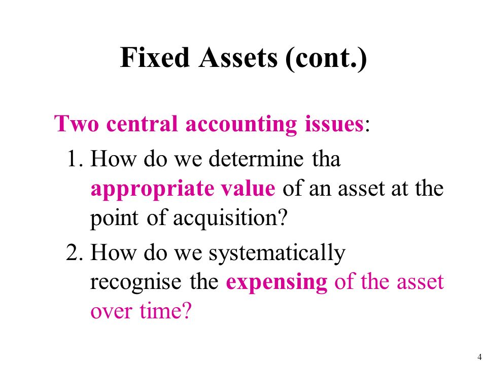 3 Fixed Assets Fixed assets (non-current assets) represent future economic benefits which are expected to be consumed at a slow pace (generaly over mo