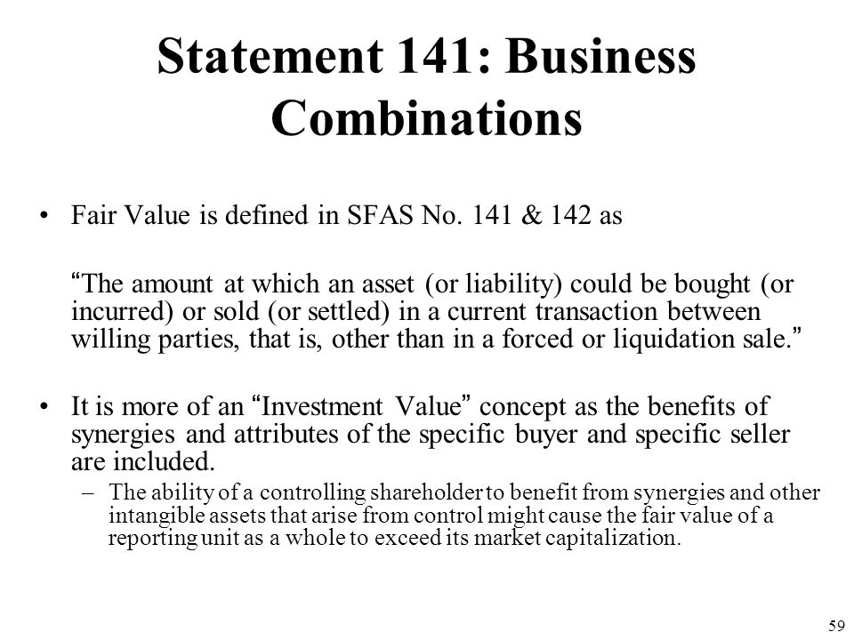58 Statement 141: Business Combinations Application of the purchase method requires identification of all assets of the acquiring enterprise, both tan