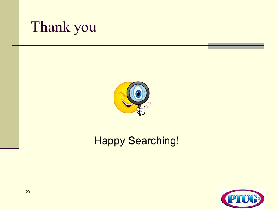 20 Thank you Happy Searching!