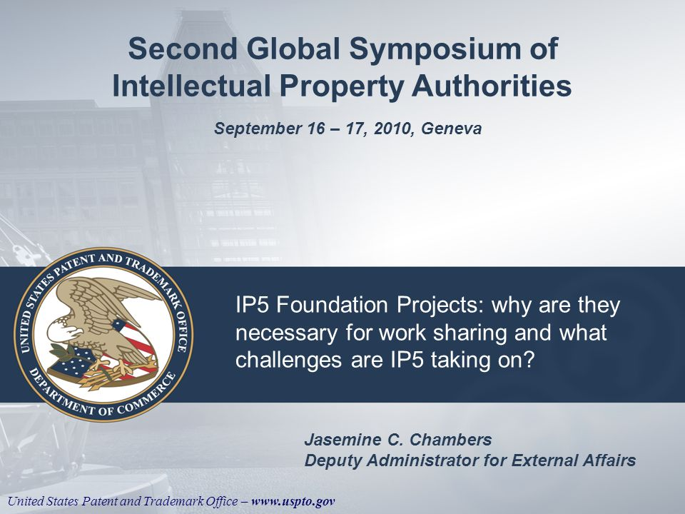 United States Patent and Trademark Office – www.uspto.gov IP5 Foundation Projects: why are they necessary for work sharing and what challenges are IP5 taking on.