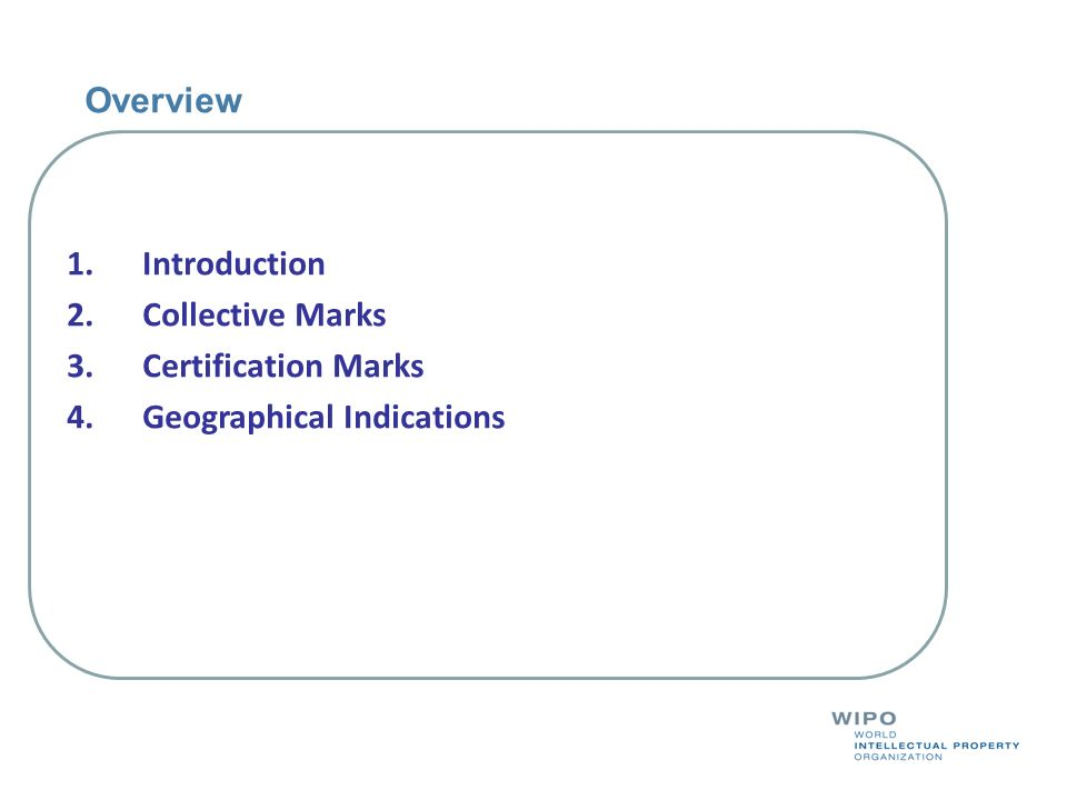 Overview 1.Introduction 2.Collective Marks 3.Certification Marks 4.Geographical Indications