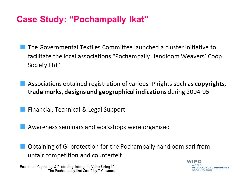 Case Study: Pochampally Ikat The Governmental Textiles Committee launched a cluster initiative to facilitate the local associations Pochampally Handlo