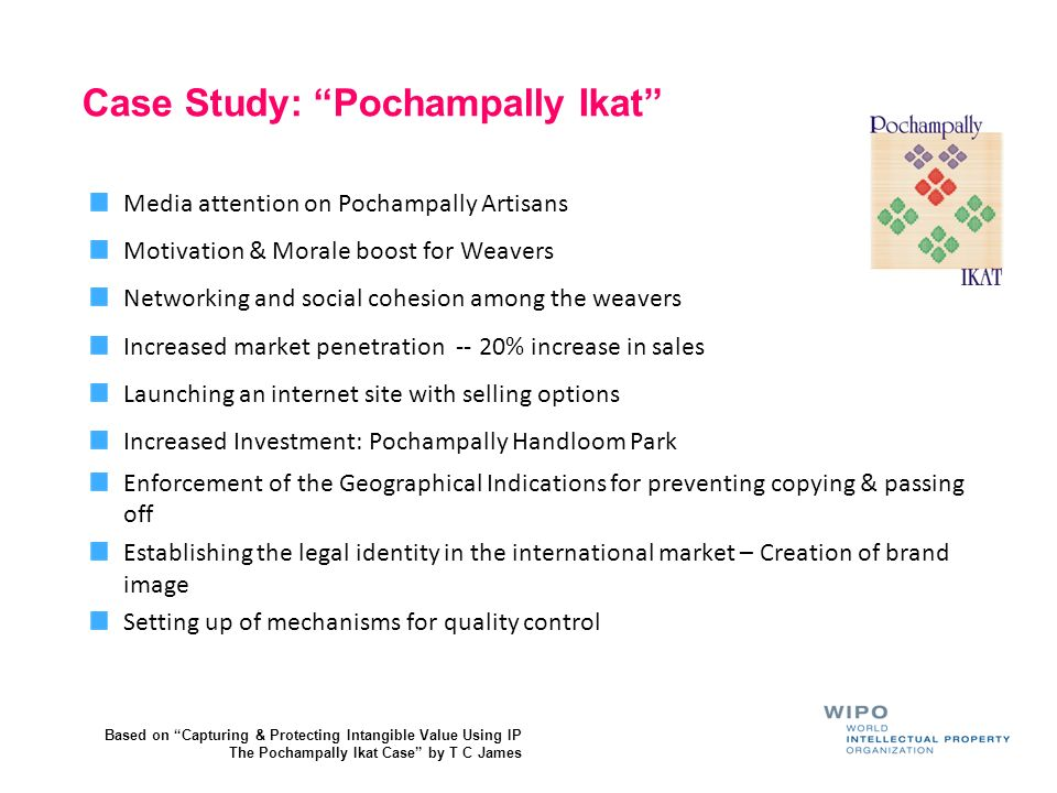 Case Study: Pochampally Ikat Media attention on Pochampally Artisans Motivation & Morale boost for Weavers Networking and social cohesion among the we