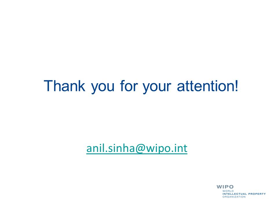 Thank you for your attention! anil.sinha@wipo.int