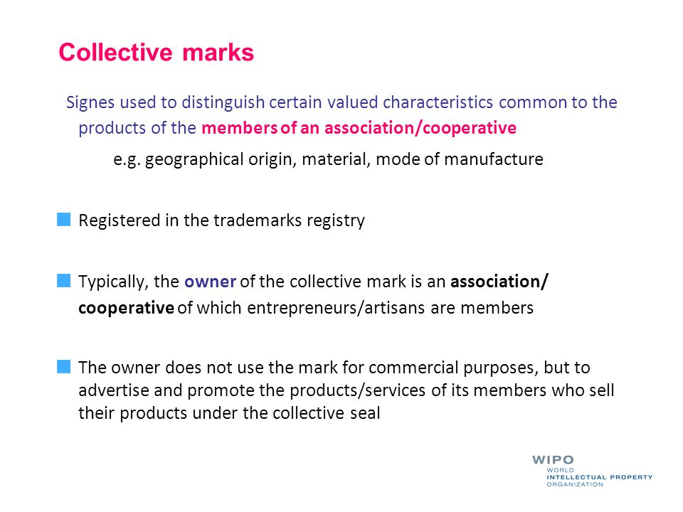 Collective marks Signes used to distinguish certain valued characteristics common to the products of the members of an association/cooperative e.g. ge