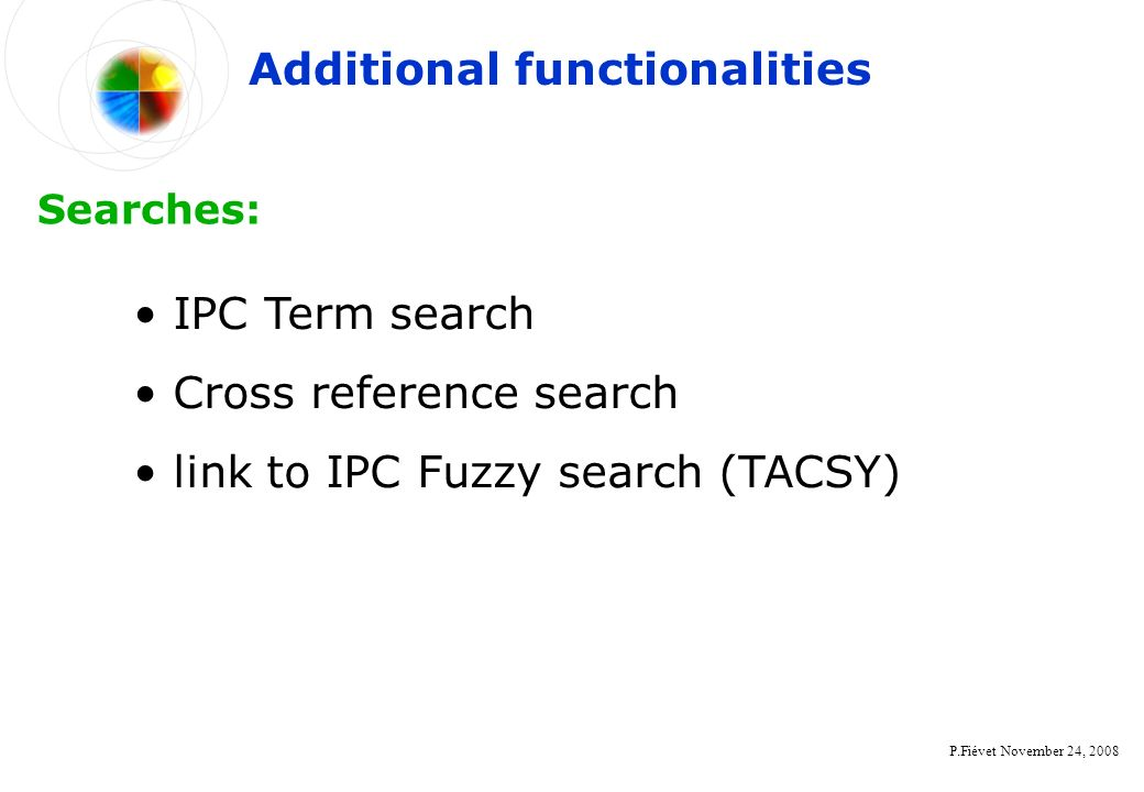 P.Fiévet November 24, 2008 IPC Term search Cross reference search link to IPC Fuzzy search (TACSY) Additional functionalities Searches: