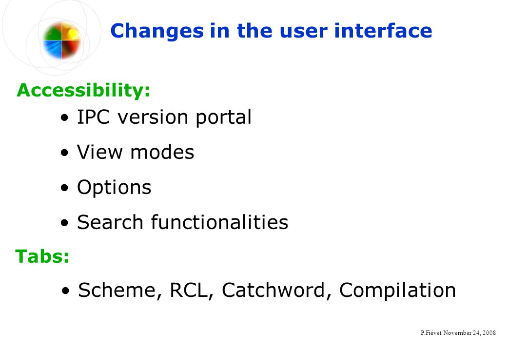 P.Fiévet November 24, 2008 IPC version portal View modes Options Search functionalities Changes in the user interface Accessibility: Scheme, RCL, Catchword, Compilation Tabs:
