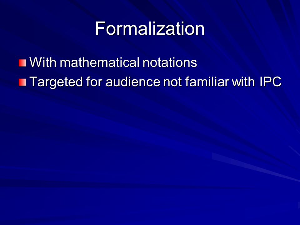 Formalization With mathematical notations Targeted for audience not familiar with IPC
