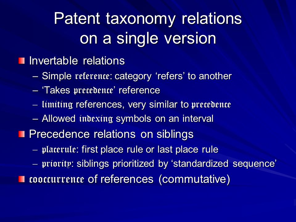 Patent taxonomy relations on a single version Invertable relations –Simple reference : category refers to another –Takes precedence reference –limitin