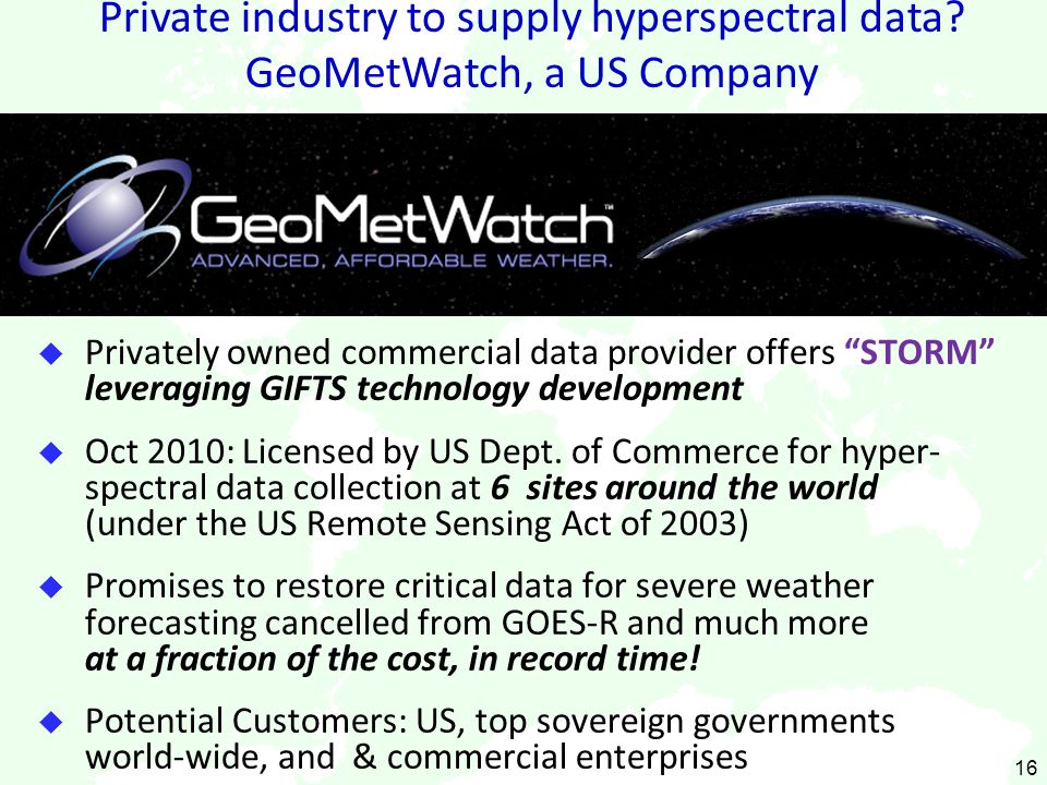 u Privately owned commercial data provider offers STORM leveraging GIFTS technology development u Oct 2010: Licensed by US Dept. of Commerce for hyper