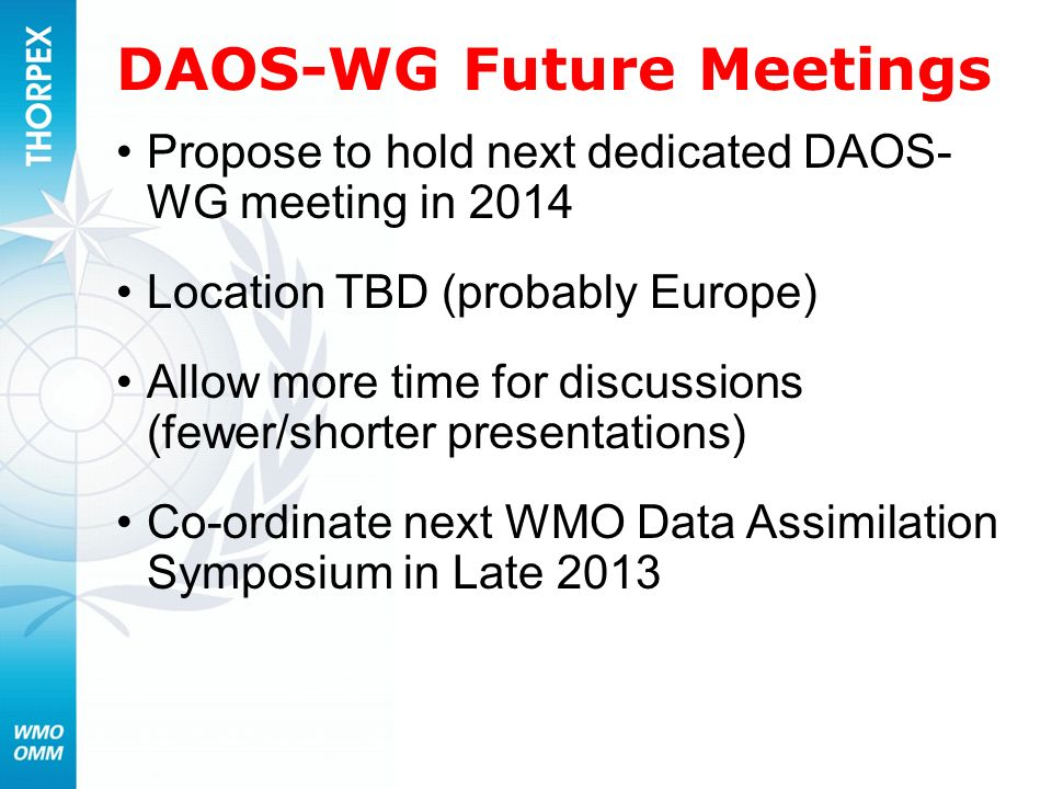 DAOS-WG Future Meetings Propose to hold next dedicated DAOS- WG meeting in 2014 Location TBD (probably Europe) Allow more time for discussions (fewer/