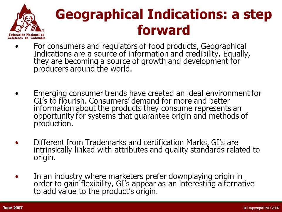 June 2007 © Copyright FNC 2007 For consumers and regulators of food products, Geographical Indications are a source of information and credibility. Eq