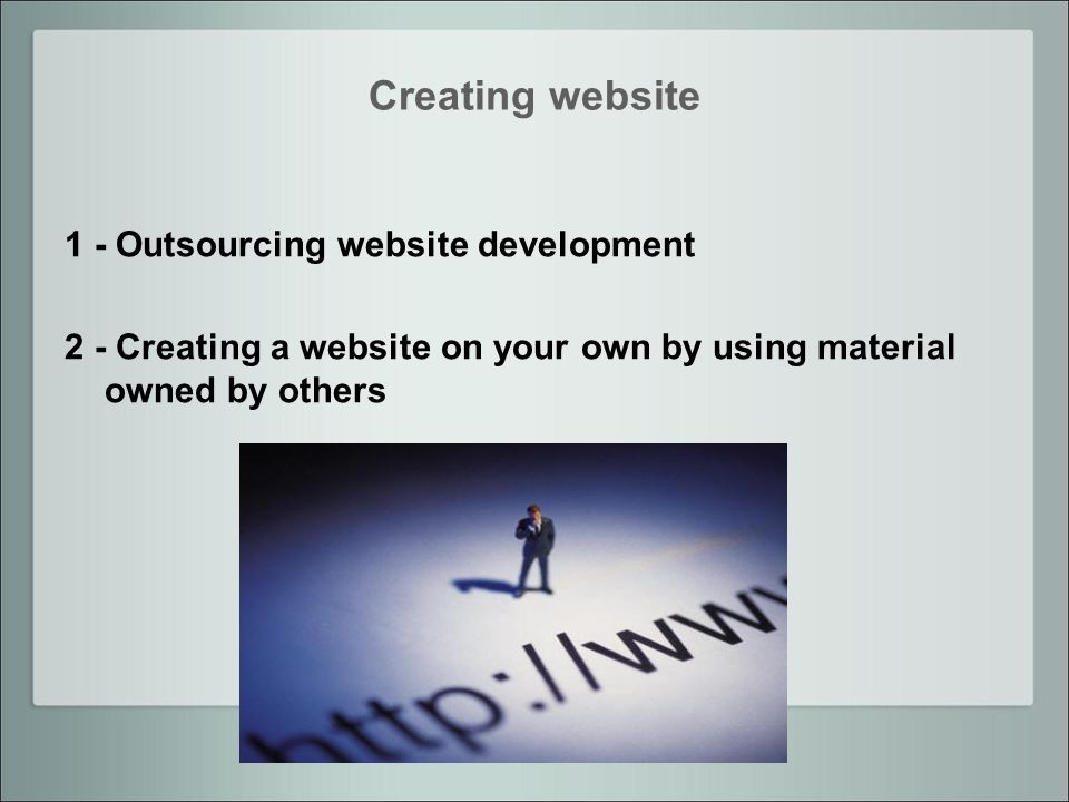 Creating website 1 - Outsourcing website development 2 - Creating a website on your own by using material owned by others