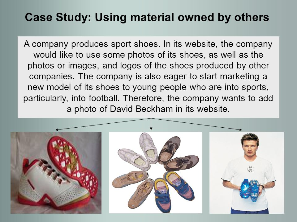 Case Study: Using material owned by others A company produces sport shoes.