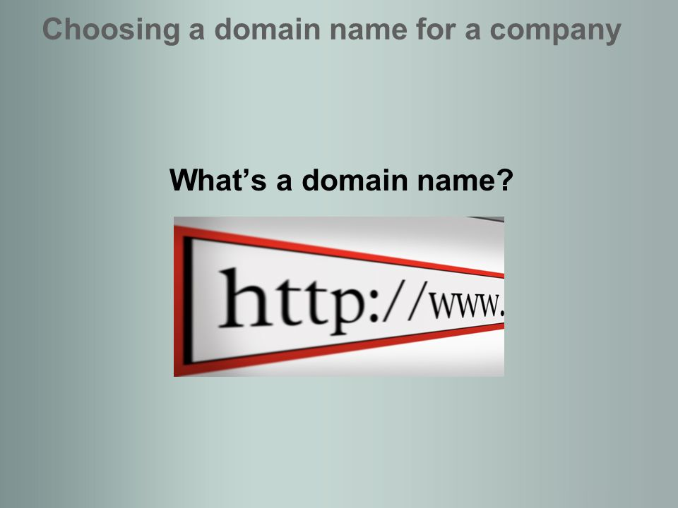 Whats a domain name Choosing a domain name for a company