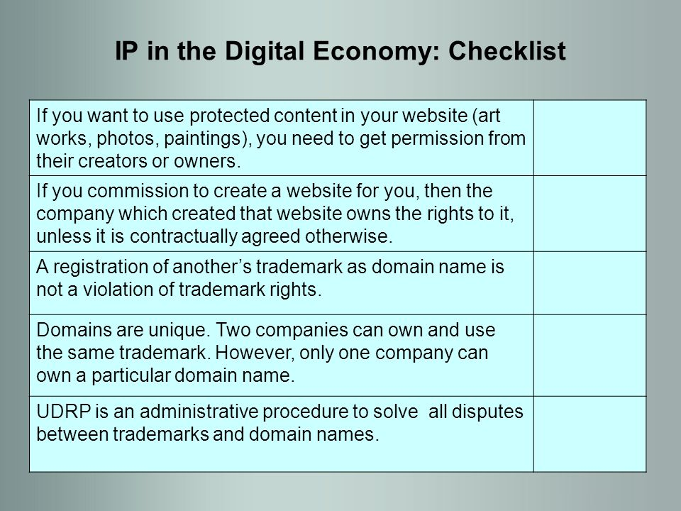 IP in the Digital Economy: Checklist If you want to use protected content in your website (art works, photos, paintings), you need to get permission from their creators or owners.