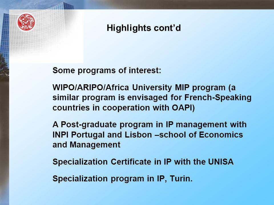 Highlights contd Some programs of interest: WIPO/ARIPO/Africa University MIP program (a similar program is envisaged for French-Speaking countries in