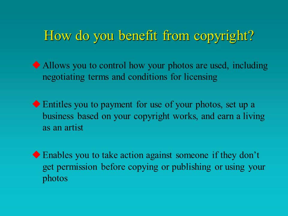 How do you benefit from copyright.