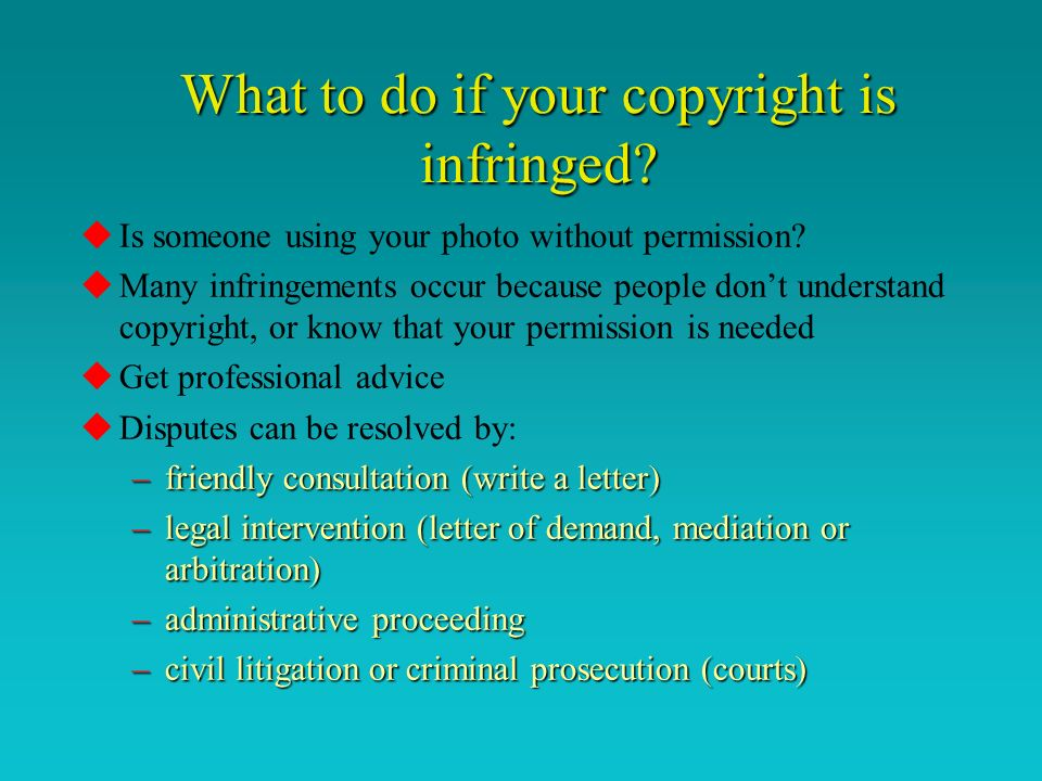What to do if your copyright is infringed. uIs someone using your photo without permission.