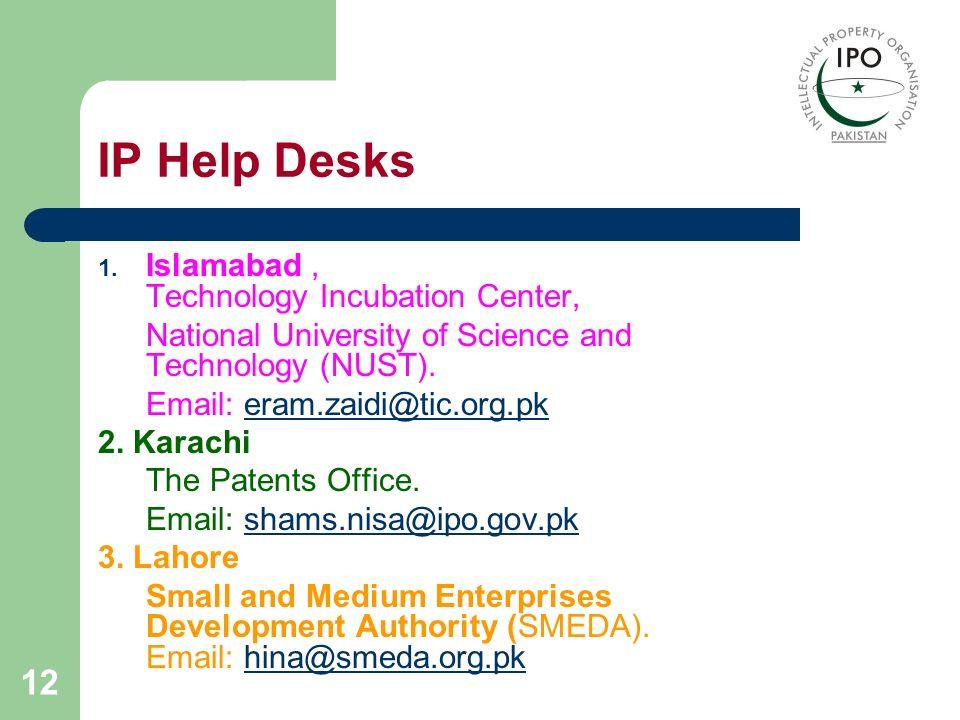 12 IP Help Desks 1. Islamabad, Technology Incubation Center, National University of Science and Technology (NUST). Email: eram.zaidi@tic.org.pkeram.za