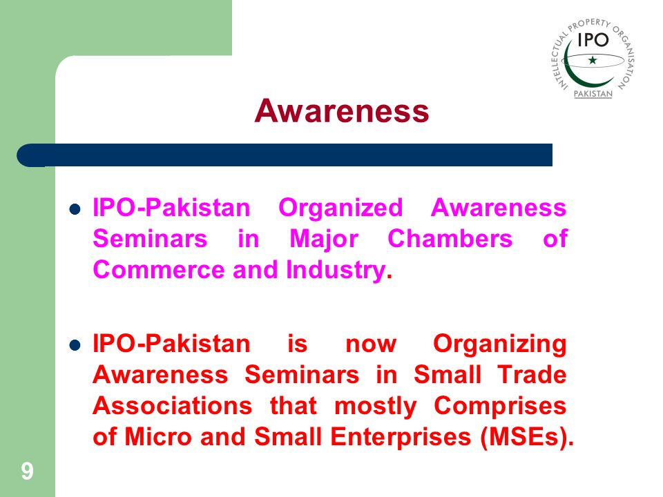 10 Awareness (contd.) IPO-Pakistan is arranging Stalls in Exhibitions and Fairs for information dissemination to Small and Medium Enterprises.