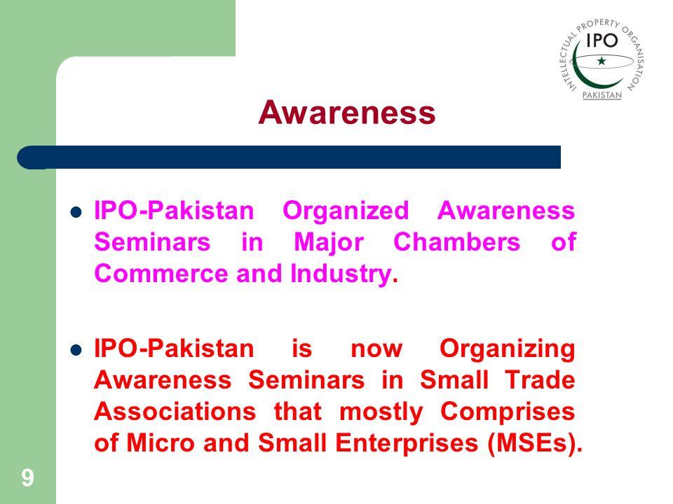 9 Awareness IPO-Pakistan Organized Awareness Seminars in Major Chambers of Commerce and Industry. IPO-Pakistan is now Organizing Awareness Seminars in