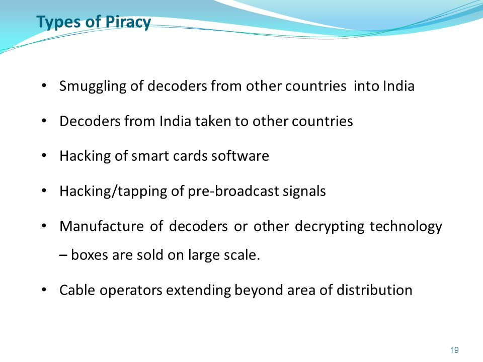 Smuggling of decoders from other countries into India Decoders from India taken to other countries Hacking of smart cards software Hacking/tapping of