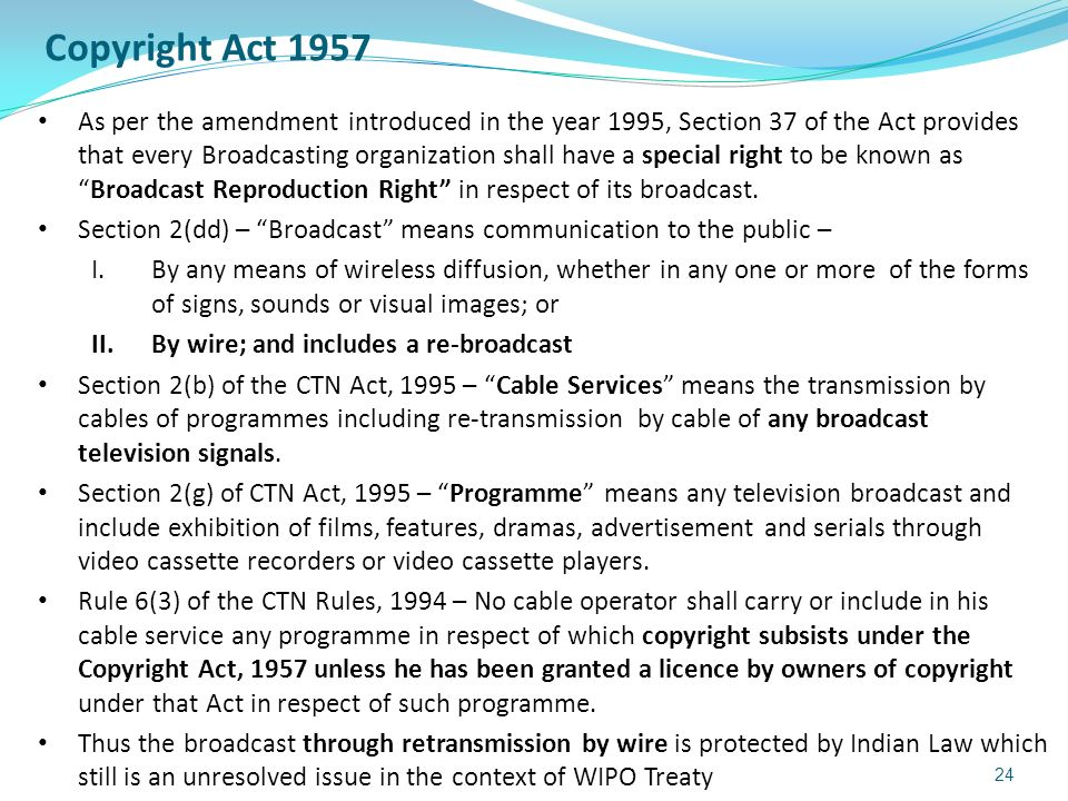 Copyright Act 1957 As per the amendment introduced in the year 1995, Section 37 of the Act provides that every Broadcasting organization shall have a