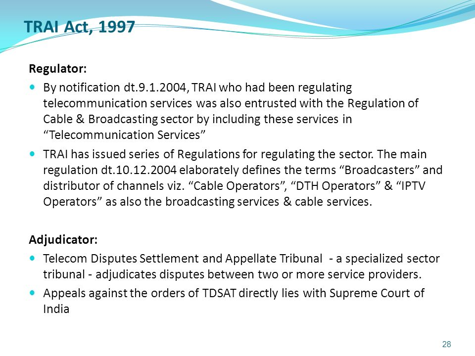 TRAI Act, 1997 Regulator: By notification dt.9.1.2004, TRAI who had been regulating telecommunication services was also entrusted with the Regulation