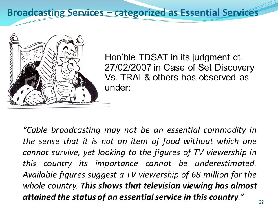 Broadcasting Services – categorized as Essential Services Cable broadcasting may not be an essential commodity in the sense that it is not an item of