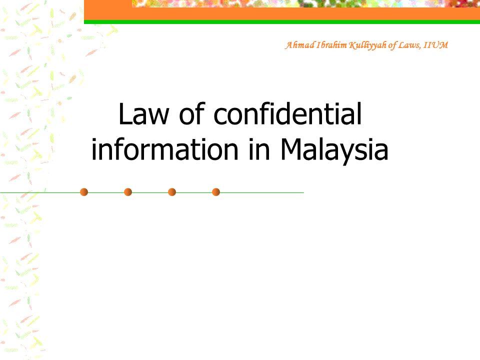 Law of confidential information in Malaysia Ahmad Ibrahim Kulliyyah of Laws, IIUM