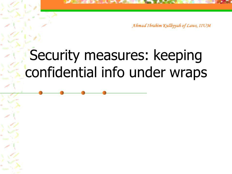 Security measures: keeping confidential info under wraps Ahmad Ibrahim Kulliyyah of Laws, IIUM