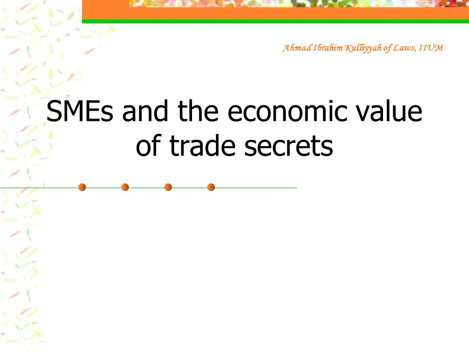 SMEs and the economic value of trade secrets Ahmad Ibrahim Kulliyyah of Laws, IIUM