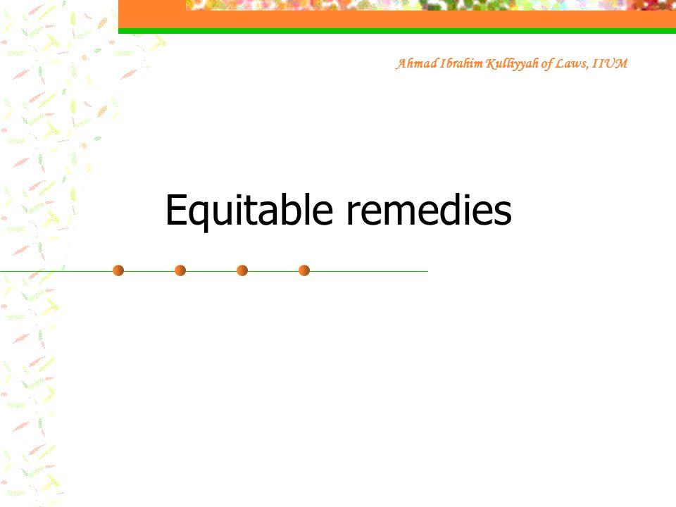 Equitable remedies Ahmad Ibrahim Kulliyyah of Laws, IIUM