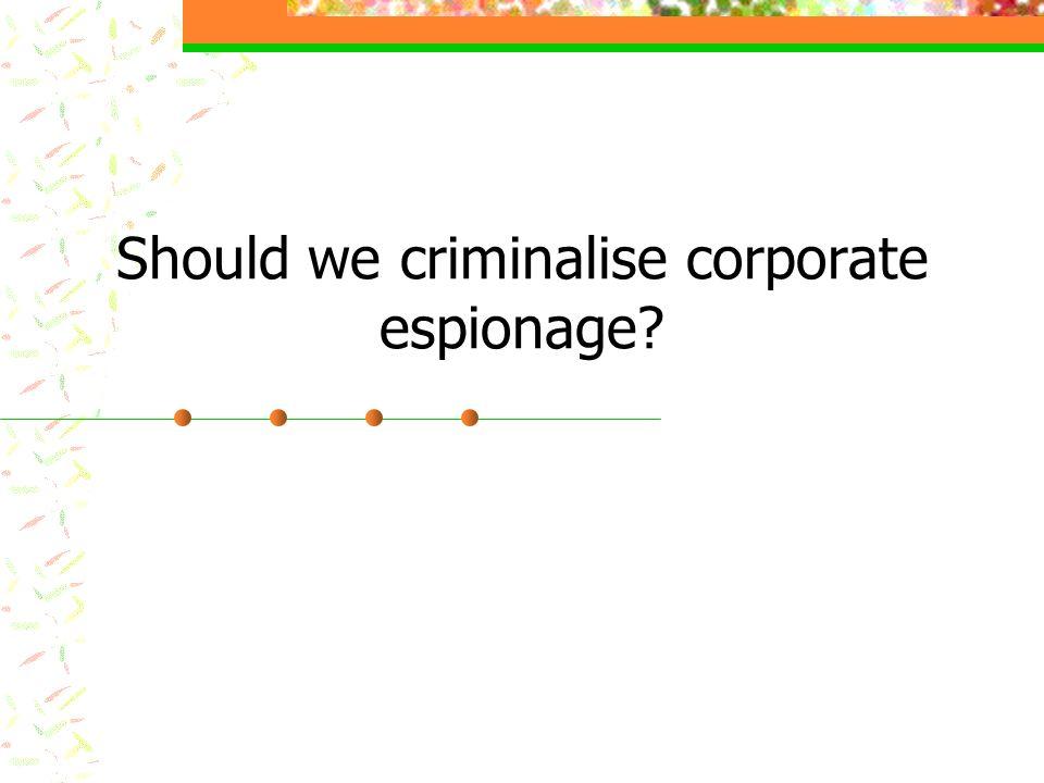 Should we criminalise corporate espionage?