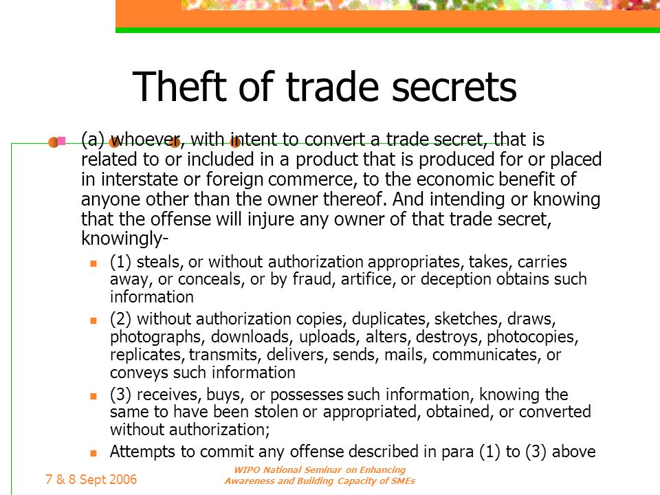 7 & 8 Sept 2006 WIPO National Seminar on Enhancing Awareness and Building Capacity of SMEs Theft of trade secrets (a) whoever, with intent to convert