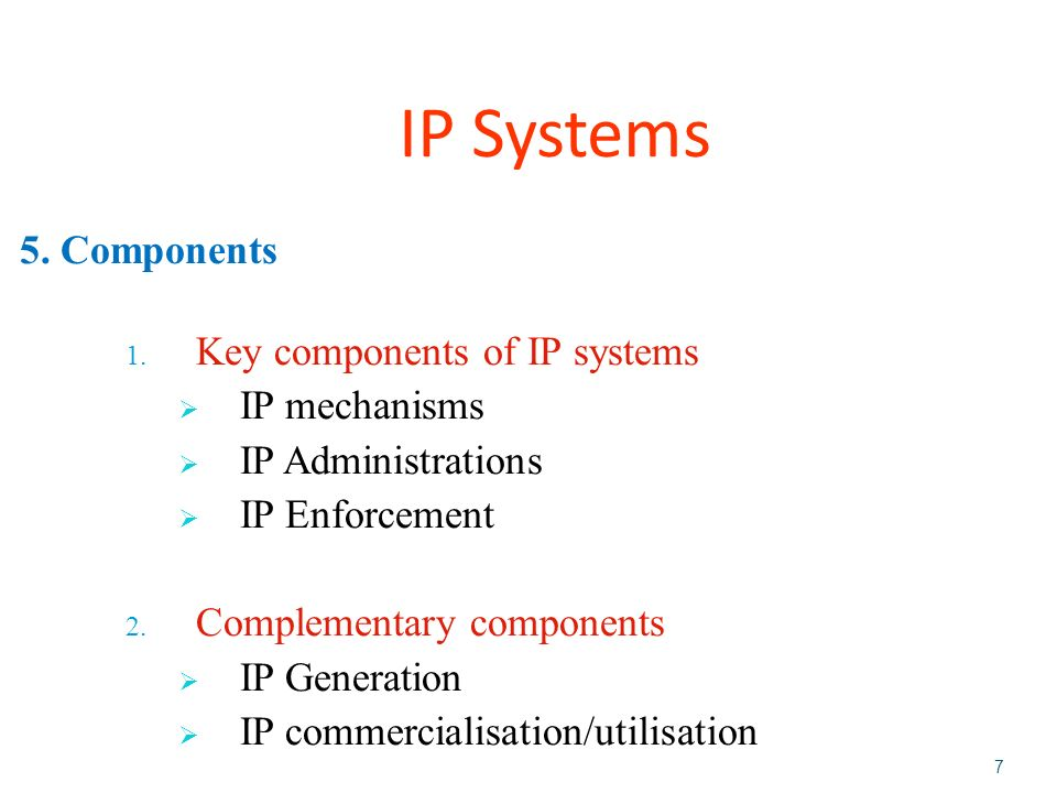 IP Generation Support structures and policies to support the generation of and filling of IP assets IP Commercialization Support structures and policies that promotes the commercialization of IP rights IP Mechanism IP laws in a country that stipulate the breath and depth of IP rights.