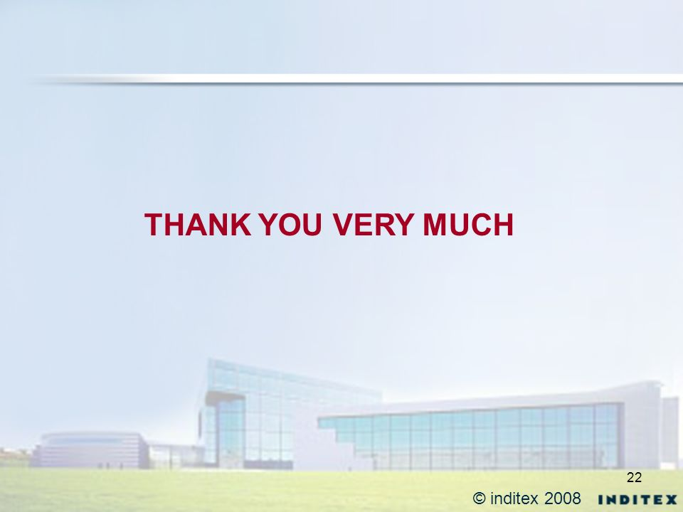 22 THANK YOU VERY MUCH © inditex 2008