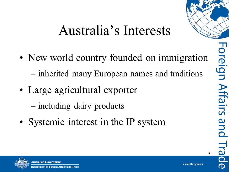 2 Australias Interests New world country founded on immigration –inherited many European names and traditions Large agricultural exporter –including dairy products Systemic interest in the IP system