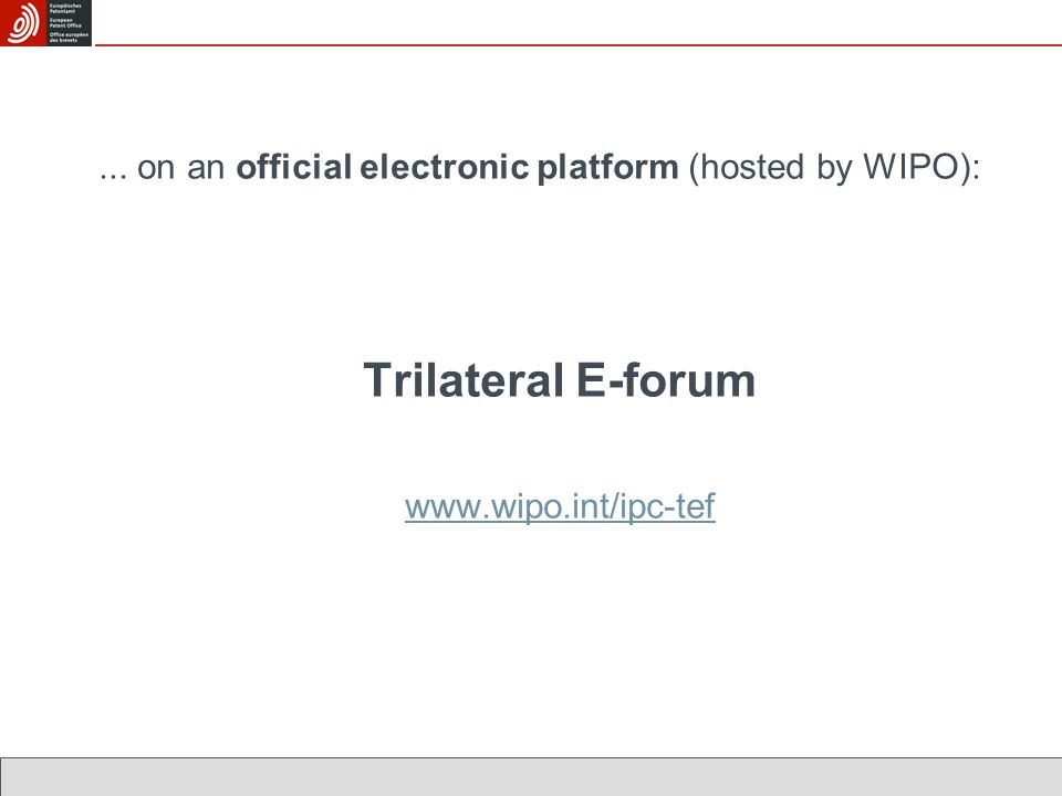 ... on an official electronic platform (hosted by WIPO): Trilateral E-forum www.wipo.int/ipc-tef