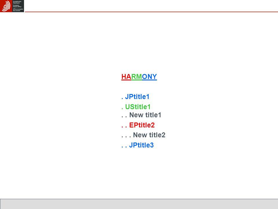 HARMONY. JPtitle1. UStitle1.. New title1.. EPtitle2... New title2.. JPtitle3